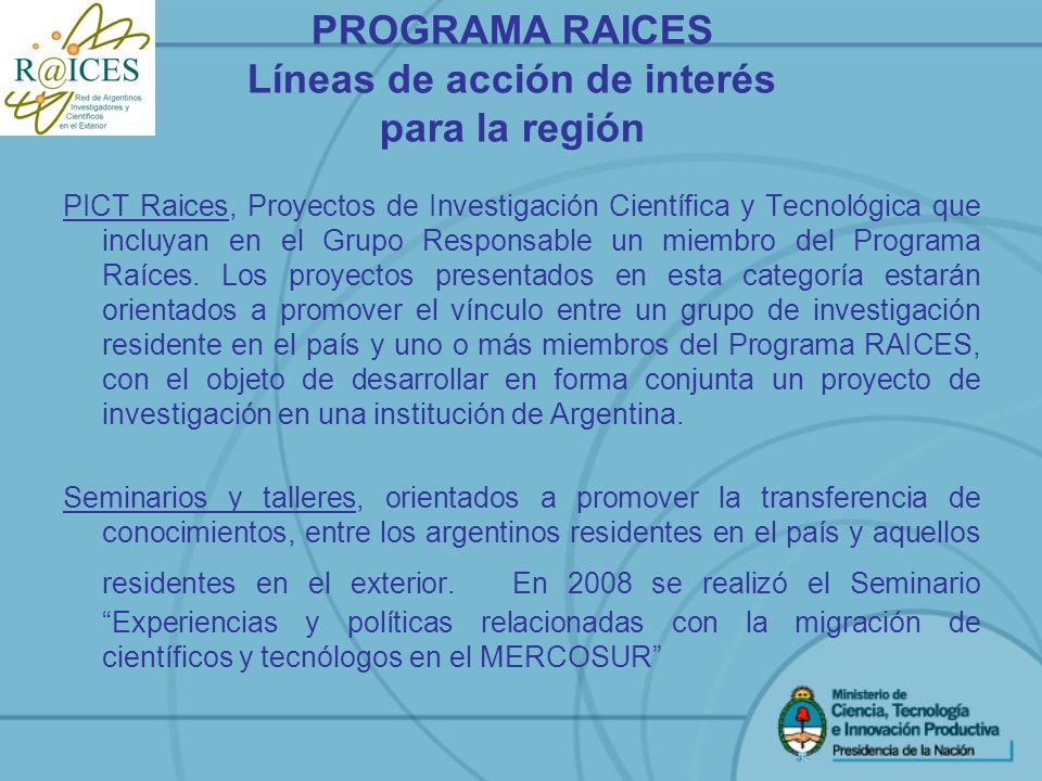 PICT Raices, Proyectos de Investigación Científica y Tecnológica que incluyan en el Grupo Responsable un miembro del Programa Raíces. Los proyectos pr