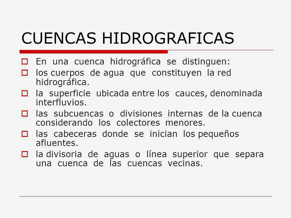 CUENCAS HIDROGRAFICAS En una cuenca hidrográfica se distinguen: los cuerpos de agua que constituyen la red hidrográfica.