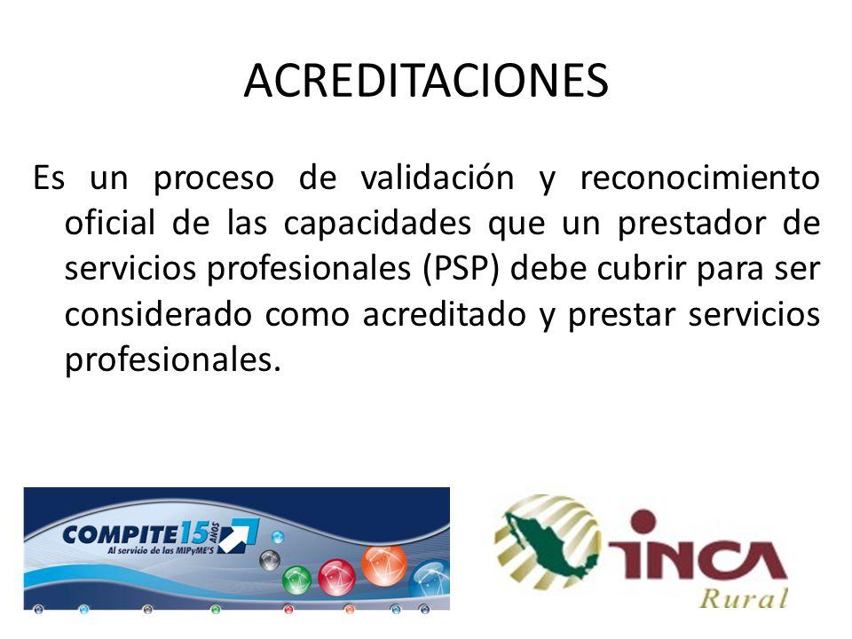 ACREDITACIONES Es un proceso de validación y reconocimiento oficial de las capacidades que un prestador de servicios profesionales (PSP) debe cubrir p
