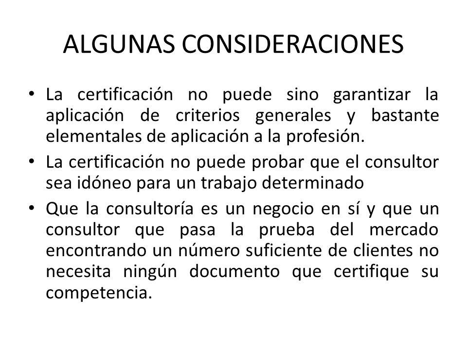 ALGUNAS CONSIDERACIONES La certificación no puede sino garantizar la aplicación de criterios generales y bastante elementales de aplicación a la profe