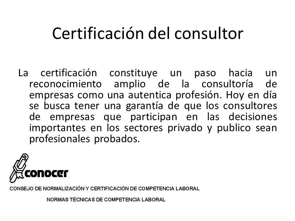 Certificación del consultor La certificación constituye un paso hacia un reconocimiento amplio de la consultoría de empresas como una autentica profes