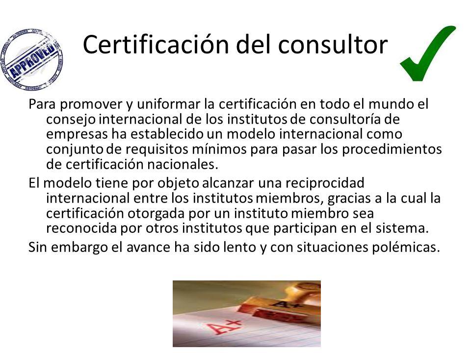 Certificación del consultor Para promover y uniformar la certificación en todo el mundo el consejo internacional de los institutos de consultoría de e