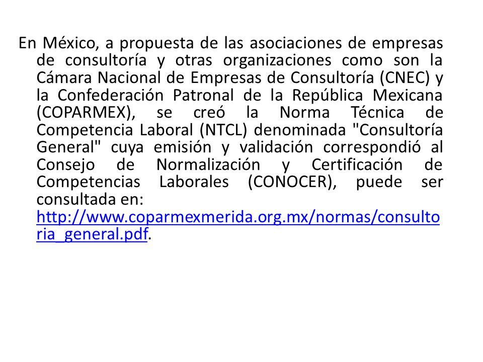 En México, a propuesta de las asociaciones de empresas de consultoría y otras organizaciones como son la Cámara Nacional de Empresas de Consultoría (C