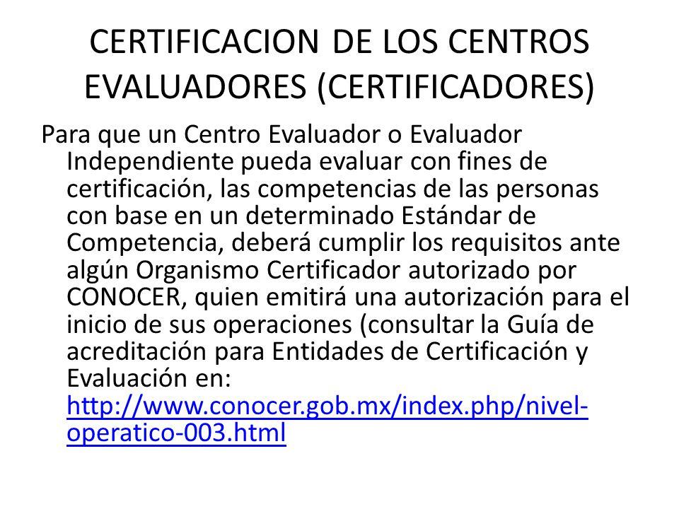 CERTIFICACION DE LOS CENTROS EVALUADORES (CERTIFICADORES) Para que un Centro Evaluador o Evaluador Independiente pueda evaluar con fines de certificac