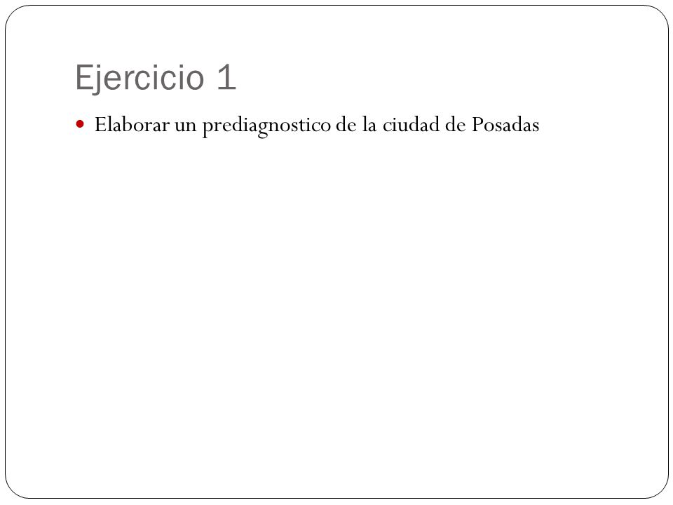Ejercicio 1 Elaborar un prediagnostico de la ciudad de Posadas