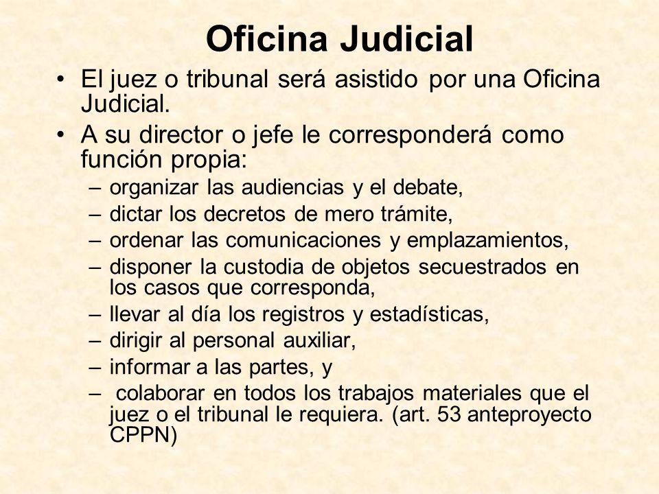 Oficina Judicial El juez o tribunal será asistido por una Oficina Judicial. A su director o jefe le corresponderá como función propia: –organizar las