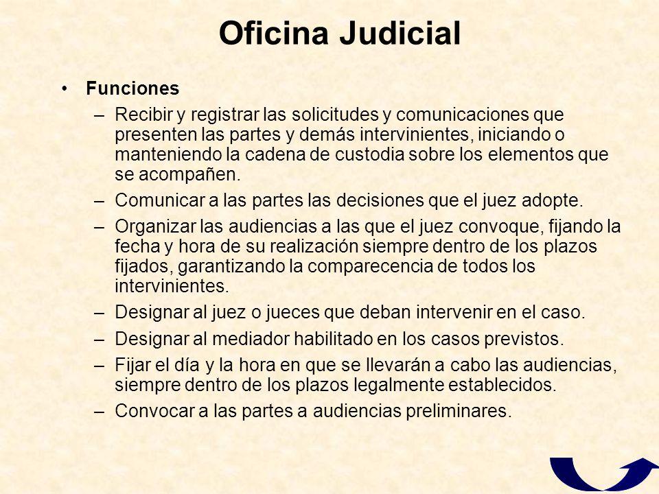 Oficina Judicial Funciones –Recibir y registrar las solicitudes y comunicaciones que presenten las partes y demás intervinientes, iniciando o mantenie