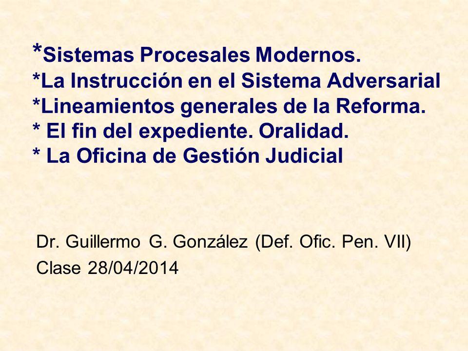 * Sistemas Procesales Modernos. *La Instrucción en el Sistema Adversarial *Lineamientos generales de la Reforma. * El fin del expediente. Oralidad. *