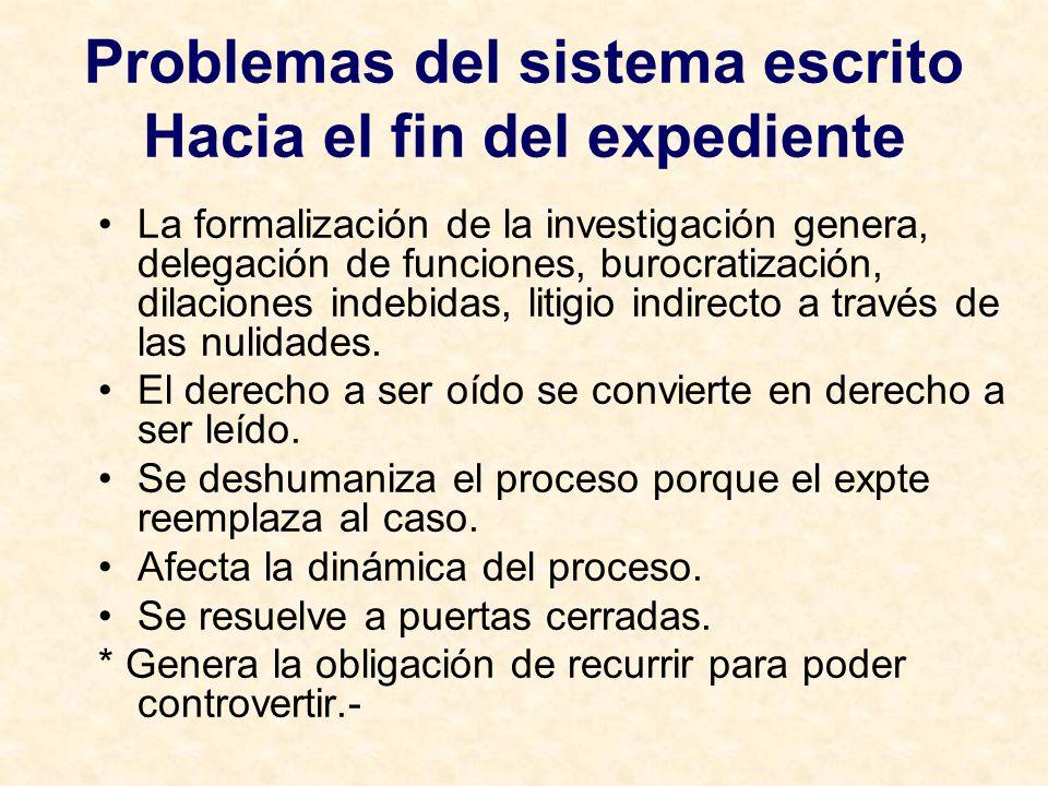 Problemas del sistema escrito Hacia el fin del expediente La formalización de la investigación genera, delegación de funciones, burocratización, dilac