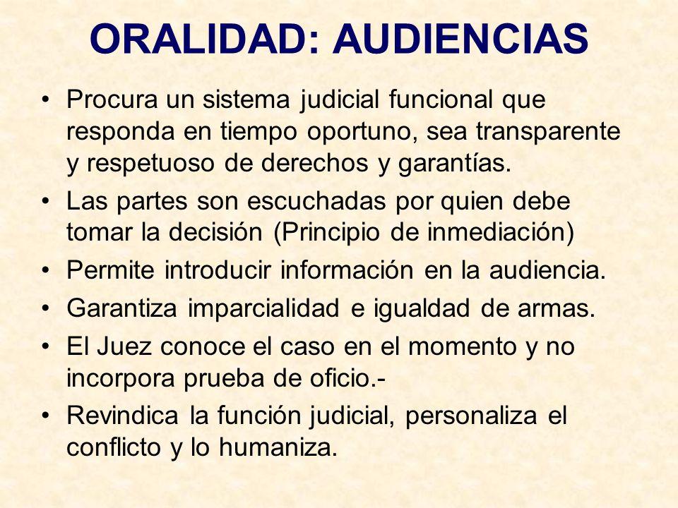 ORALIDAD: AUDIENCIAS Procura un sistema judicial funcional que responda en tiempo oportuno, sea transparente y respetuoso de derechos y garantías. Las