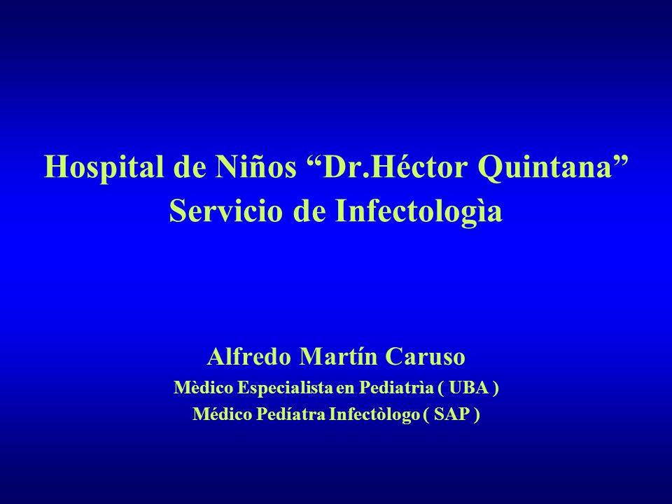 Hospital de Niños Dr.Héctor Quintana Servicio de Infectologìa Alfredo Martín Caruso Mèdico Especialista en Pediatrìa ( UBA ) Médico Pedíatra Infectòlo