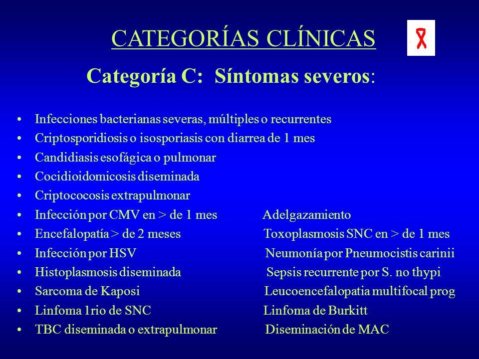 CATEGORÍAS CLÍNICAS Categoría C: Síntomas severos: Infecciones bacterianas severas, múltiples o recurrentes Criptosporidiosis o isosporiasis con diarr