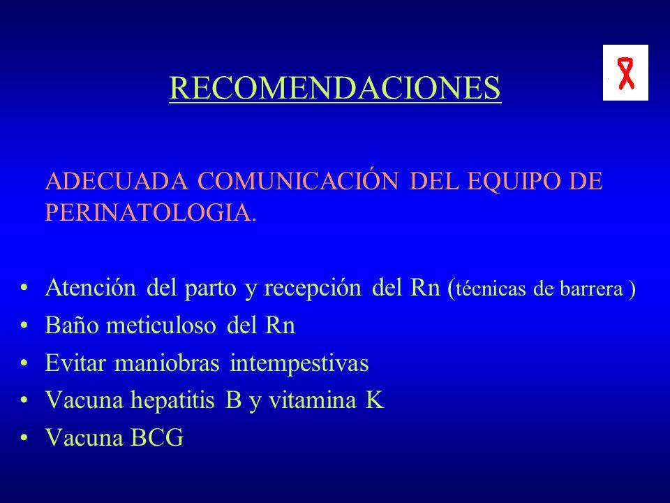 RECOMENDACIONES ADECUADA COMUNICACIÓN DEL EQUIPO DE PERINATOLOGIA. Atención del parto y recepción del Rn ( técnicas de barrera ) Baño meticuloso del R