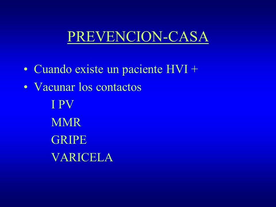 PREVENCION-CASA Cuando existe un paciente HVI + Vacunar los contactos I PV MMR GRIPE VARICELA