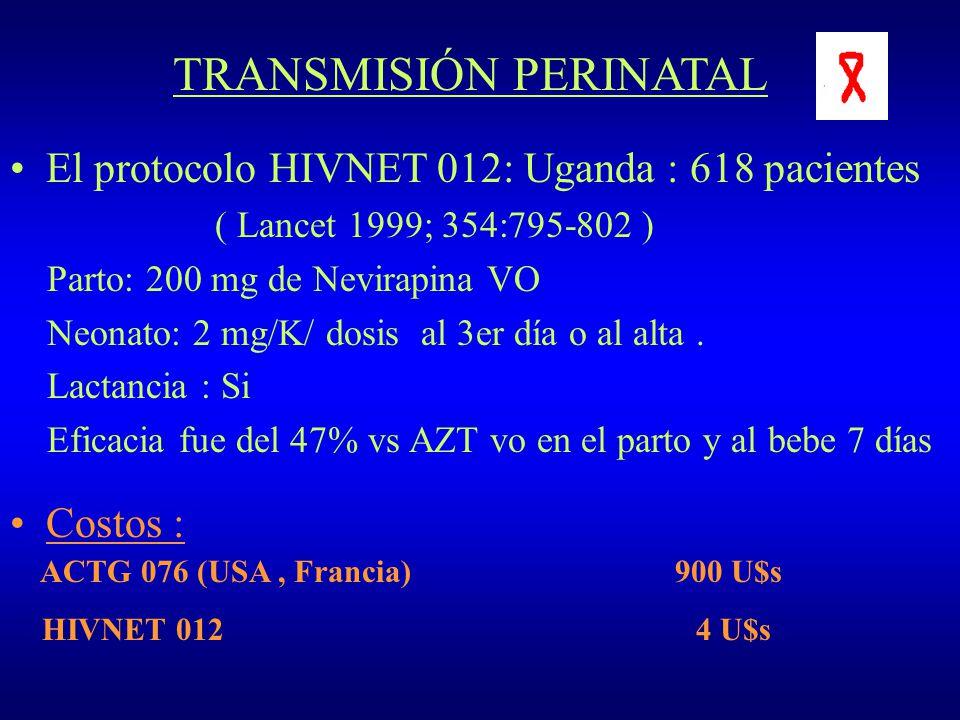 TRANSMISIÓN PERINATAL El protocolo HIVNET 012: Uganda : 618 pacientes ( Lancet 1999; 354:795-802 ) Parto: 200 mg de Nevirapina VO Neonato: 2 mg/K/ dos