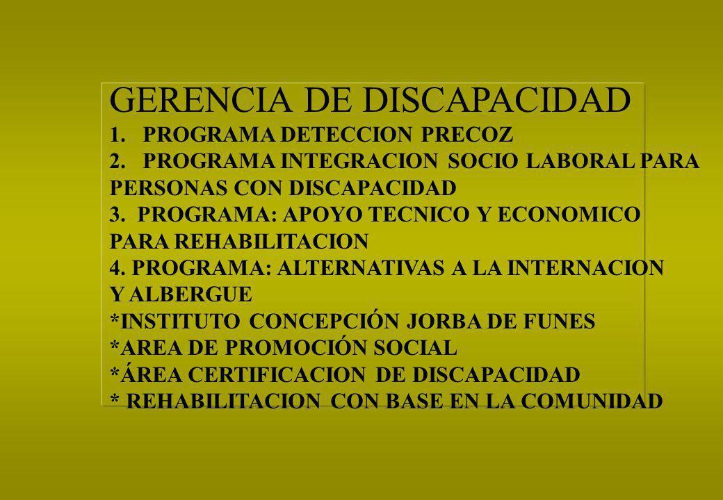 1.PROGRAMA DETECCION PRECOZ 2.PROGRAMA INTEGRACION SOCIO LABORAL PARA PERSONAS CON DISCAPACIDAD 3. PROGRAMA: APOYO TECNICO Y ECONOMICO PARA REHABILITA