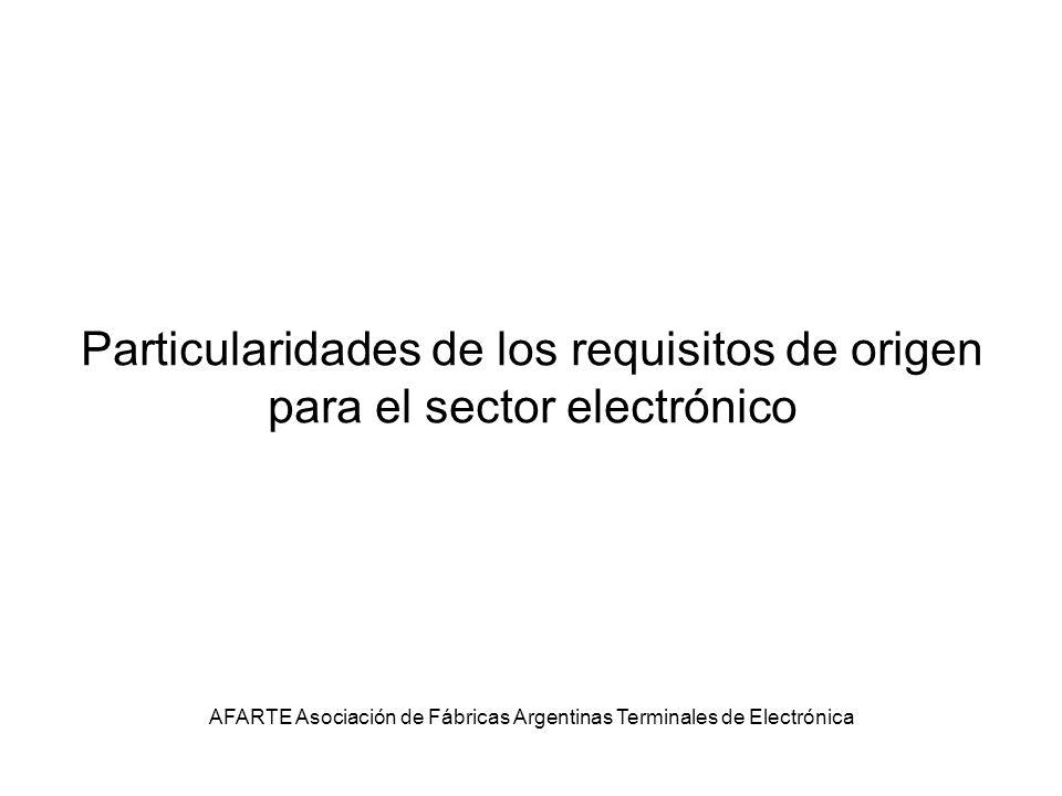 Particularidades de los requisitos de origen para el sector electrónico AFARTE Asociación de Fábricas Argentinas Terminales de Electrónica