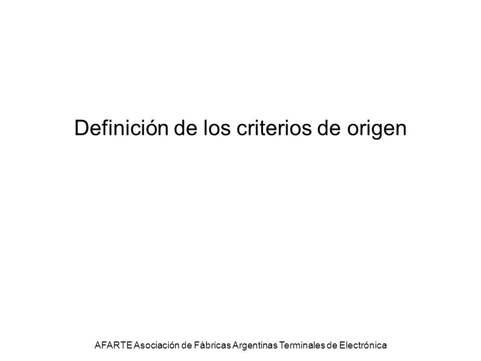 Definición de los criterios de origen AFARTE Asociación de Fábricas Argentinas Terminales de Electrónica