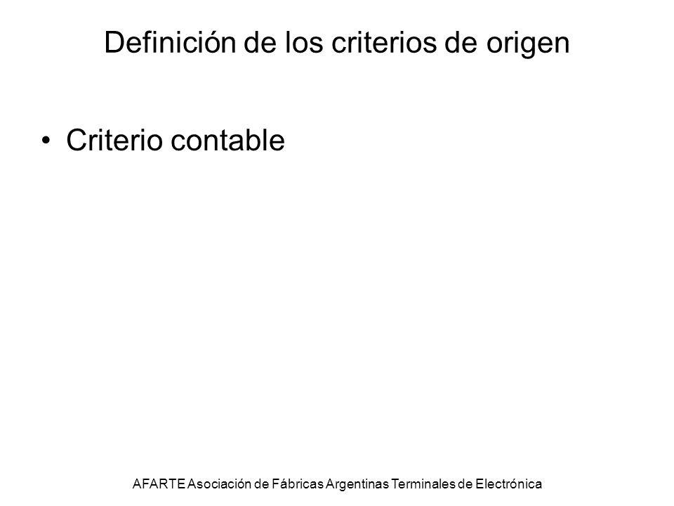 Definición de los criterios de origen Criterio contable AFARTE Asociación de Fábricas Argentinas Terminales de Electrónica