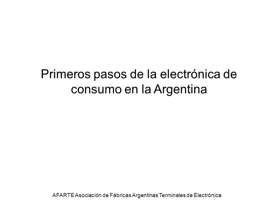 Primeros pasos de la electrónica de consumo en la Argentina AFARTE Asociación de Fábricas Argentinas Terminales de Electrónica