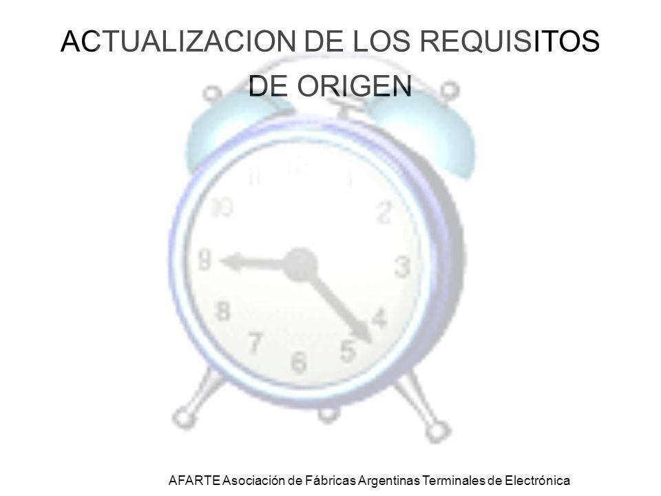 ACTUALIZACION DE LOS REQUISITOS DE ORIGEN AFARTE Asociación de Fábricas Argentinas Terminales de Electrónica