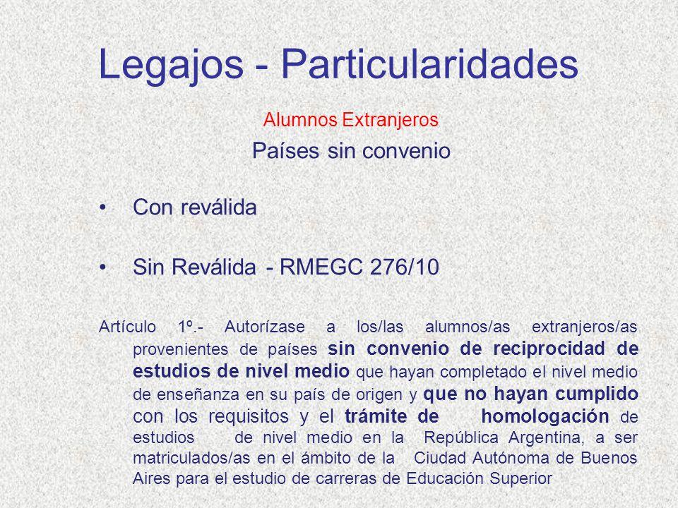Legajos - Particularidades Alumnos Extranjeros Países sin convenio Con reválida Sin Reválida - RMEGC 276/10 Artículo 1º.- Autorízase a los/las alumnos