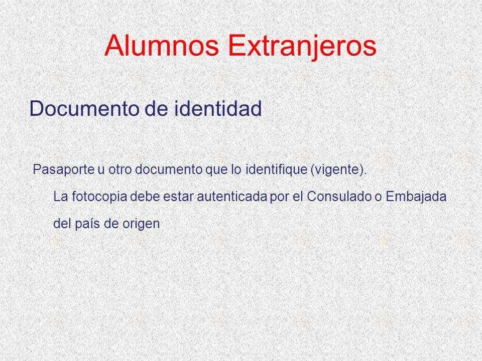 Alumnos Extranjeros Documento de identidad Pasaporte u otro documento que lo identifique (vigente). La fotocopia debe estar autenticada por el Consula