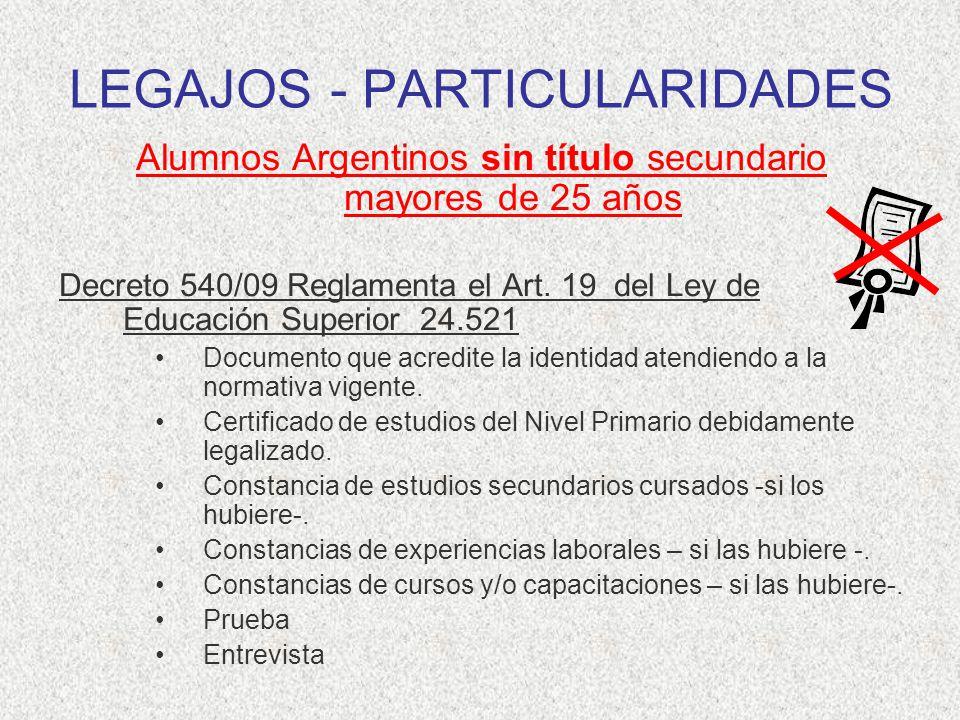 LEGAJOS - PARTICULARIDADES Alumnos Argentinos sin título secundario mayores de 25 años Decreto 540/09 Reglamenta el Art. 19 del Ley de Educación Super