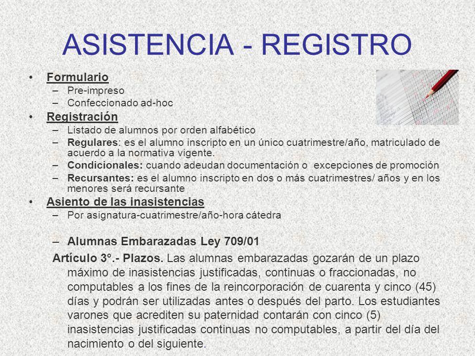 ASISTENCIA - REGISTRO Formulario –Pre-impreso –Confeccionado ad-hoc Registración –Listado de alumnos por orden alfabético –Regulares: es el alumno ins