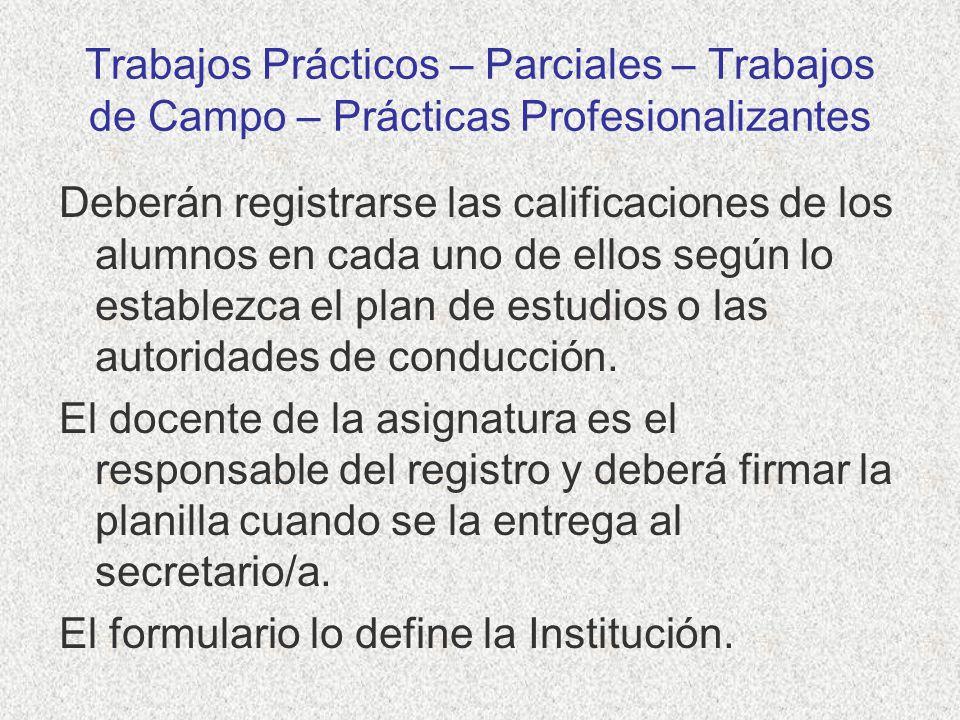 Trabajos Prácticos – Parciales – Trabajos de Campo – Prácticas Profesionalizantes Deberán registrarse las calificaciones de los alumnos en cada uno de