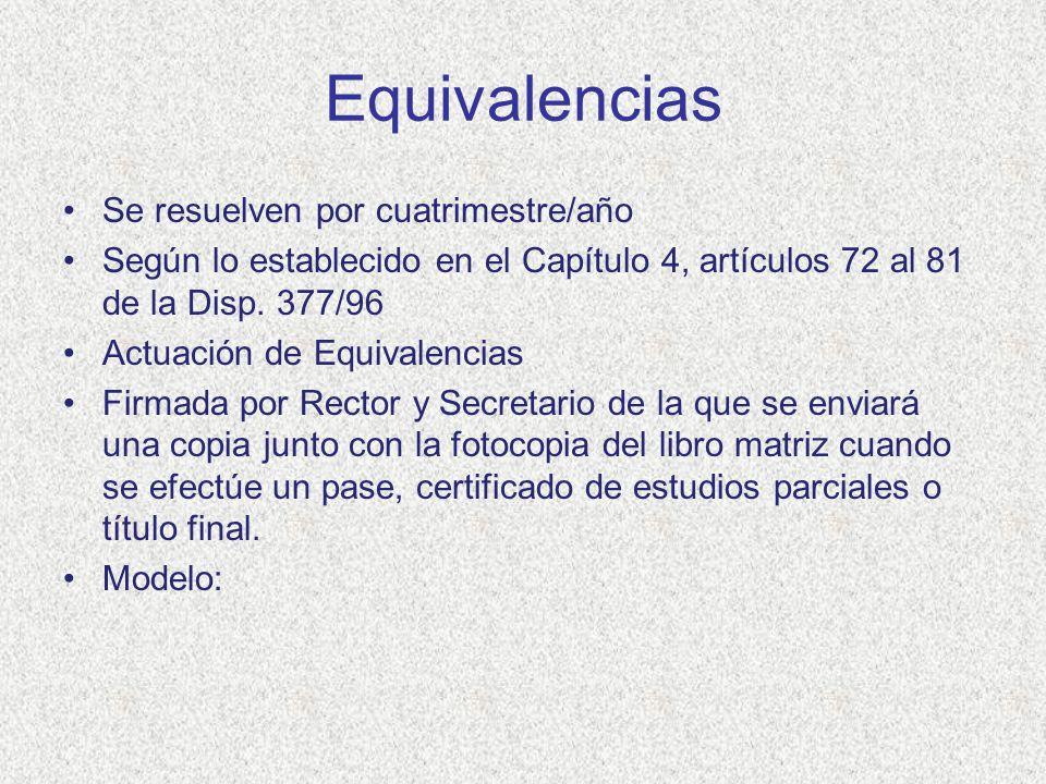 Equivalencias Se resuelven por cuatrimestre/año Según lo establecido en el Capítulo 4, artículos 72 al 81 de la Disp. 377/96 Actuación de Equivalencia