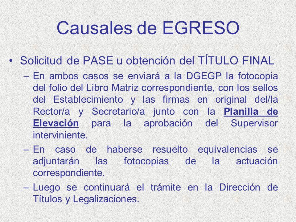 Causales de EGRESO Solicitud de PASE u obtención del TÍTULO FINAL –En ambos casos se enviará a la DGEGP la fotocopia del folio del Libro Matriz corres