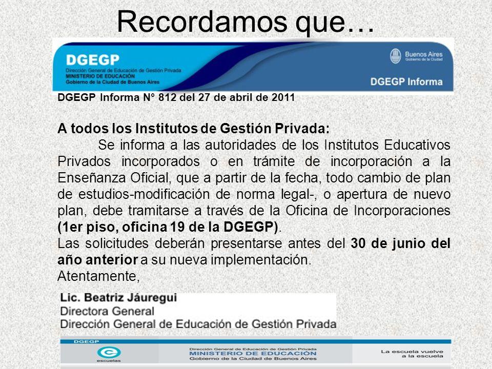 Recordamos que… DGEGP Informa N° 812 del 27 de abril de 2011 A todos los Institutos de Gestión Privada: Se informa a las autoridades de los Institutos