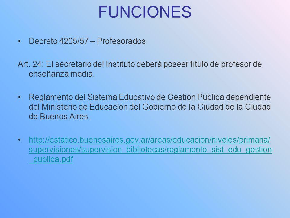 FUNCIONES Decreto 4205/57 – Profesorados Art. 24: El secretario del Instituto deberá poseer título de profesor de enseñanza media. Reglamento del Sist