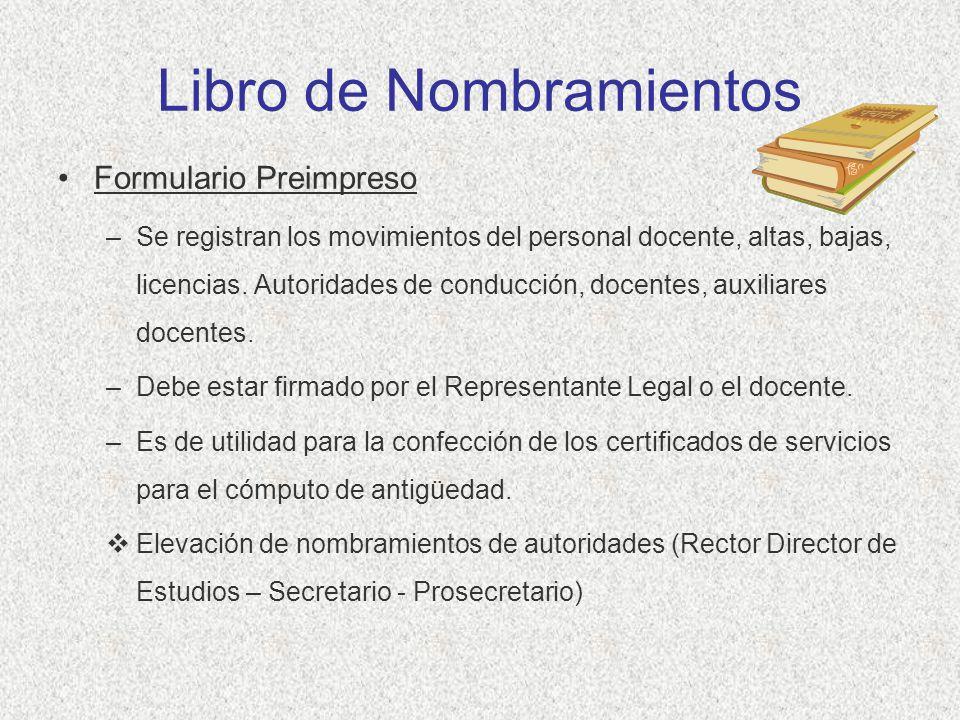Libro de Nombramientos Formulario Preimpreso –Se registran los movimientos del personal docente, altas, bajas, licencias. Autoridades de conducción, d