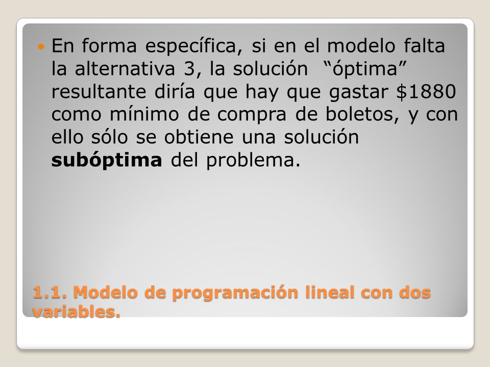 1.1. Modelo de programación lineal con dos variables. En forma específica, si en el modelo falta la alternativa 3, la solución óptima resultante diría