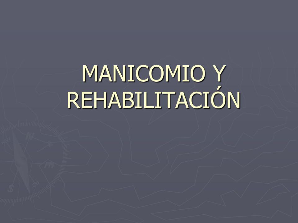 MANICOMIO Y REHABILITACIÓN