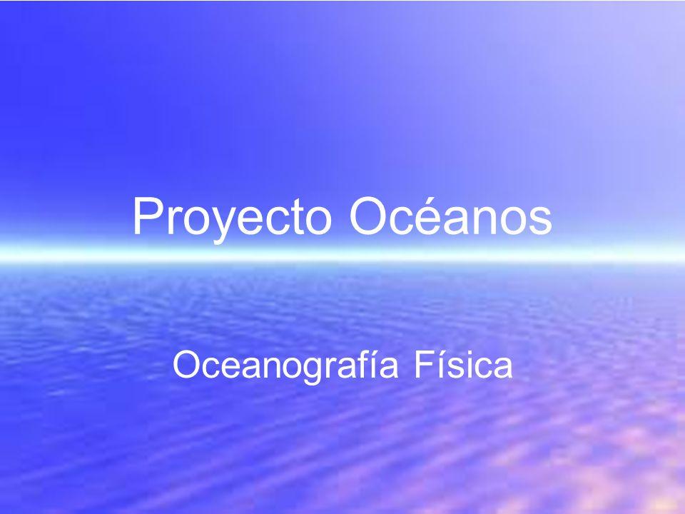 Oceanografía La oceanografía es la rama de las Ciencias de la Tierra que estudia los procesos biológicos, físicos, geológicos y químicos que se dan en los mares y en los océanos.