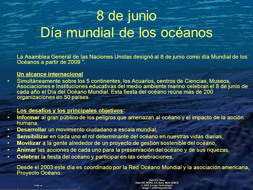 8 de junio Día mundial de los océanos La Asamblea General de las Naciones Unidas designó al 8 de junio como día Mundial de los Océanos a partir de 200