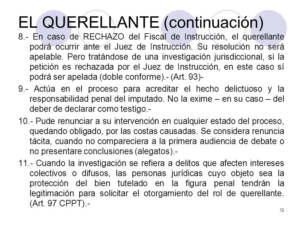 EL QUERELLANTE (continuación) 8.- En caso de RECHAZO del Fiscal de Instrucción, el querellante podrá ocurrir ante el Juez de Instrucción.