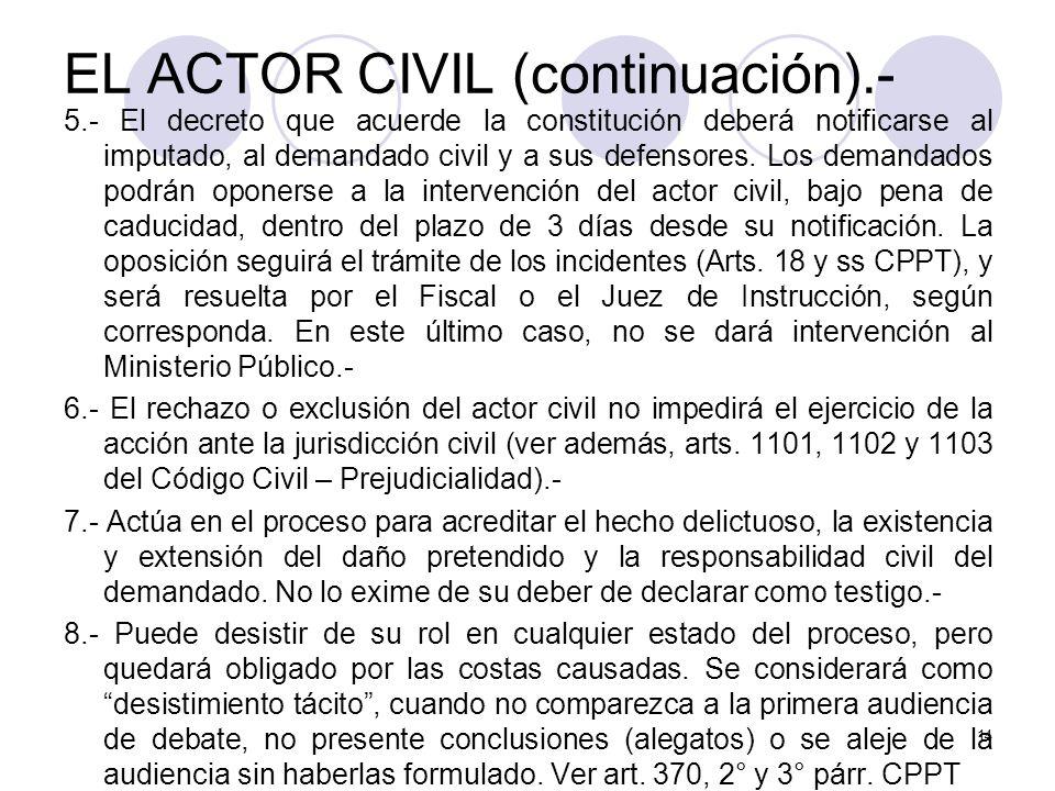 EL ACTOR CIVIL (continuación).- 5.- El decreto que acuerde la constitución deberá notificarse al imputado, al demandado civil y a sus defensores.