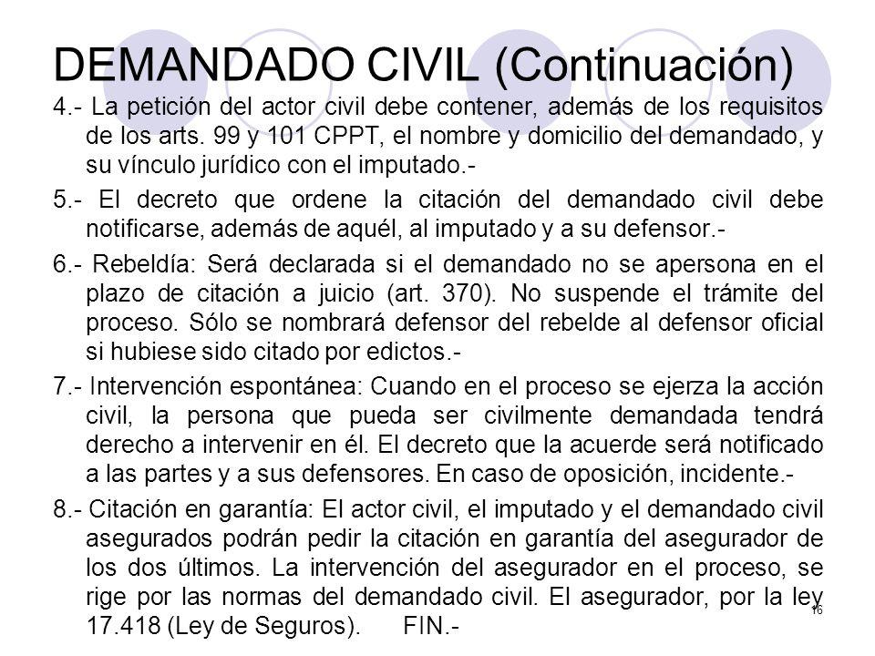 DEMANDADO CIVIL (Continuación) 4.- La petición del actor civil debe contener, además de los requisitos de los arts.