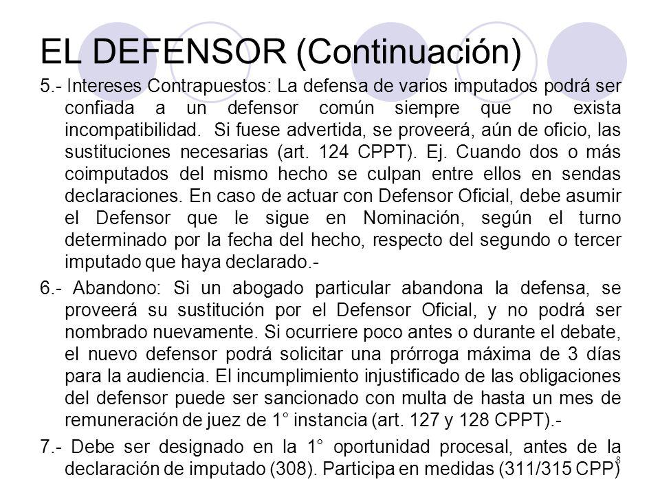 EL DEFENSOR (Continuación) 5.- Intereses Contrapuestos: La defensa de varios imputados podrá ser confiada a un defensor común siempre que no exista incompatibilidad.