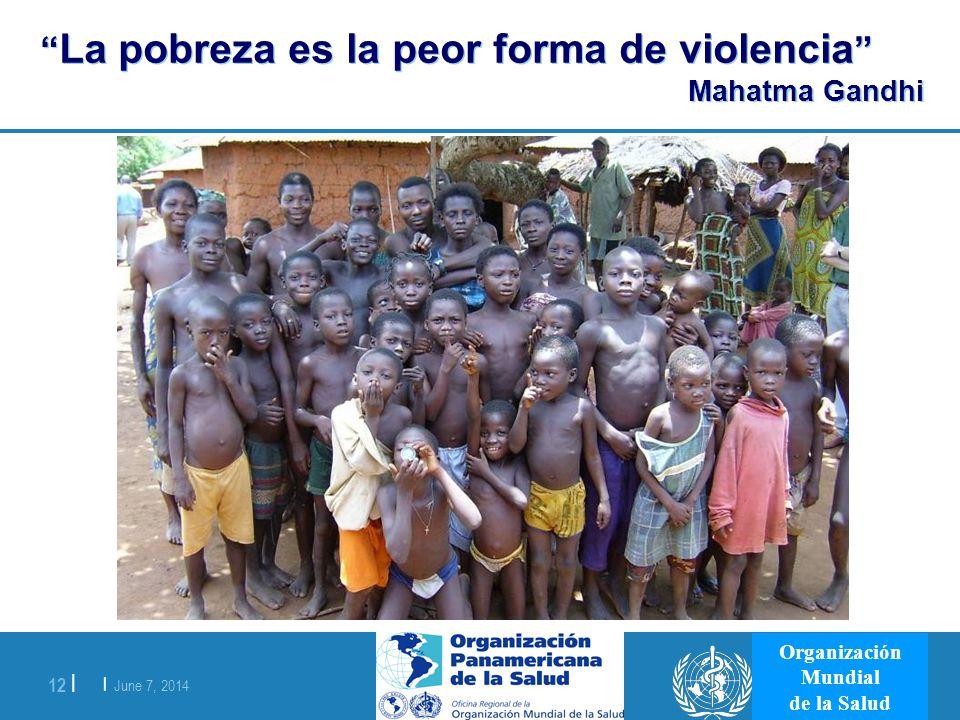 | June 7, 2014 12 | Organización Mundial de la Salud La pobreza es la peor forma de violencia Mahatma Gandhi