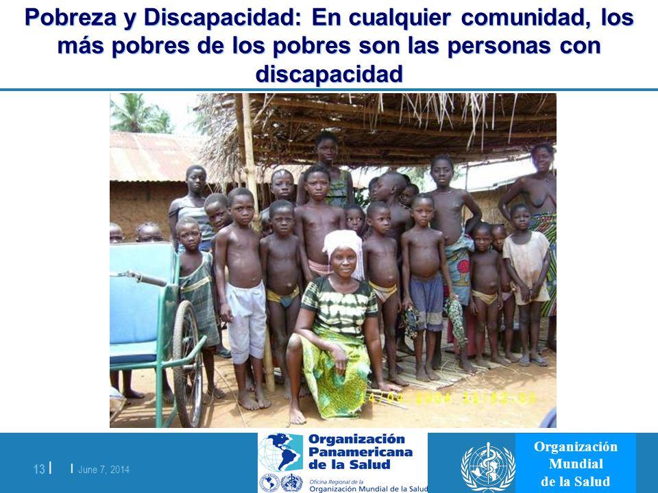 | June 7, 2014 13 | Organización Mundial de la Salud Pobreza y Discapacidad: En cualquier comunidad, los más pobres de los pobres son las personas con