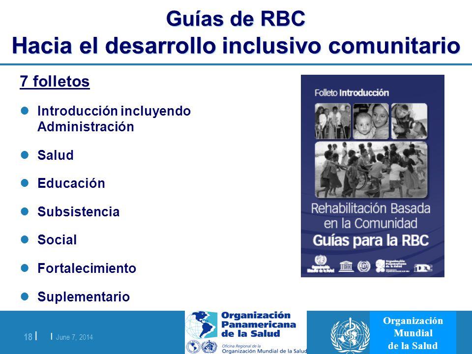 | June 7, 2014 18 | Organización Mundial de la Salud Guías de RBC Hacia el desarrollo inclusivo comunitario 7 folletos Introducción incluyendo Adminis