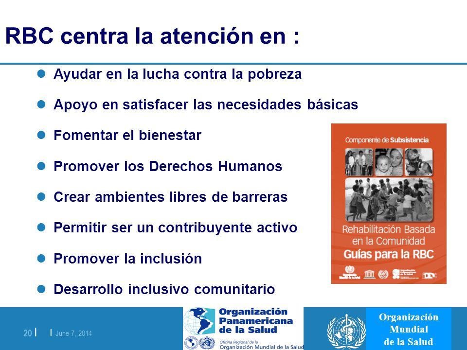 | June 7, 2014 20 | Organización Mundial de la Salud RBC centra la atención en : Ayudar en la lucha contra la pobreza Apoyo en satisfacer las necesida