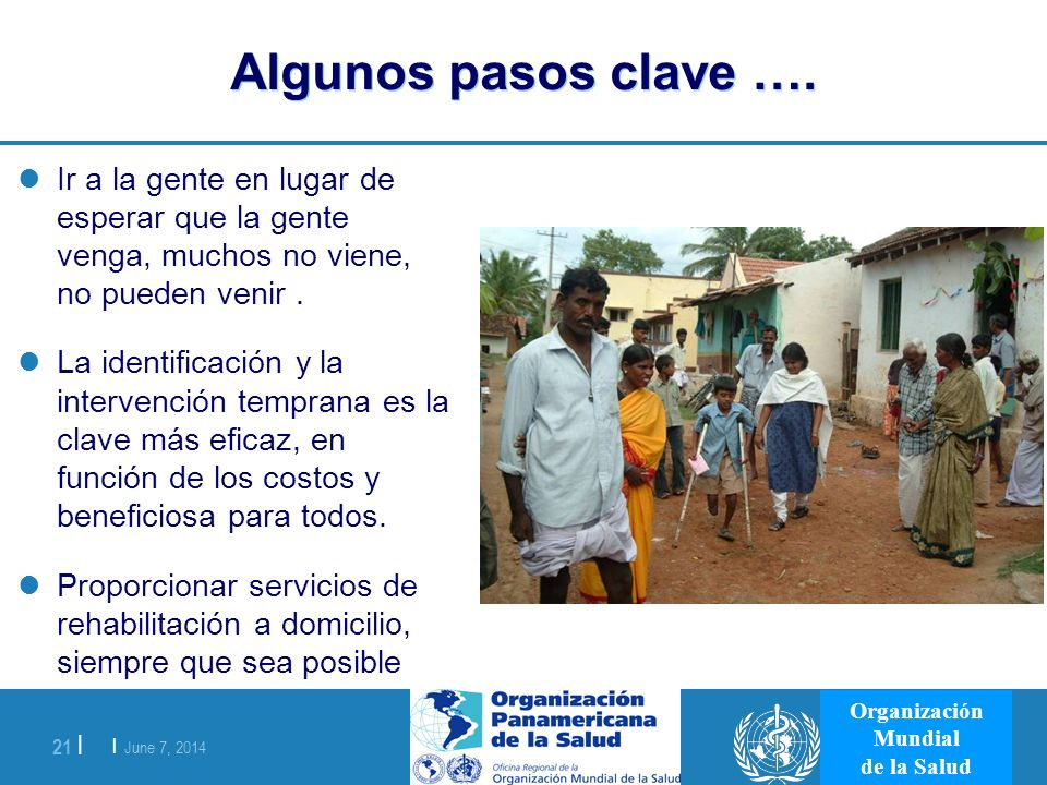 | June 7, 2014 21 | Organización Mundial de la Salud Algunos pasos clave …. Ir a la gente en lugar de esperar que la gente venga, muchos no viene, no