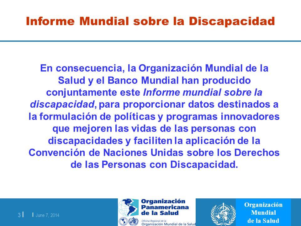 | June 7, 2014 3 | Organización Mundial de la Salud Informe Mundial sobre la Discapacidad En consecuencia, la Organización Mundial de la Salud y el Ba