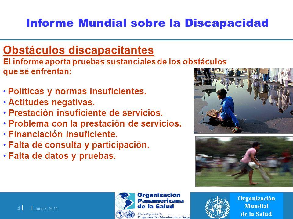 | June 7, 2014 4 | Organización Mundial de la Salud Informe Mundial sobre la Discapacidad Obstáculos discapacitantes El informe aporta pruebas sustanc
